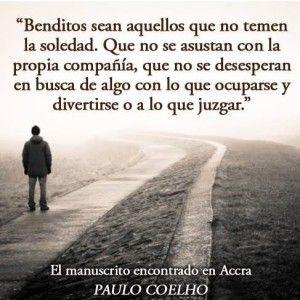 Benditos sean aquellos que no le temen a la soledad - http://imagenesconfrasesdeluxe.com/benditos-sean-aquellos-que-no-le-temen-a-la-soledad/: Phrases Celebrity, Paulocoelho, Sean Aquello, Life, Paulo Cohelo, To Reflect, Loneliness, Paulo Coelho, Bendito Sean