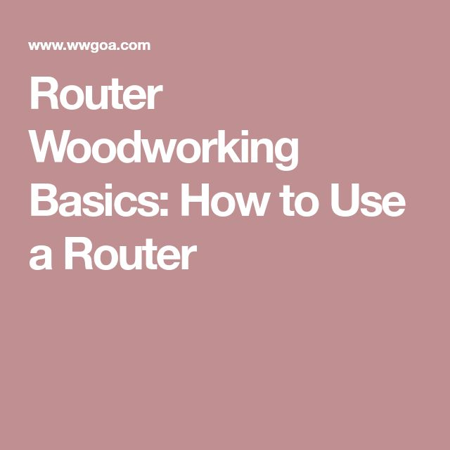 Router Woodworking Basics: How to Use a Router