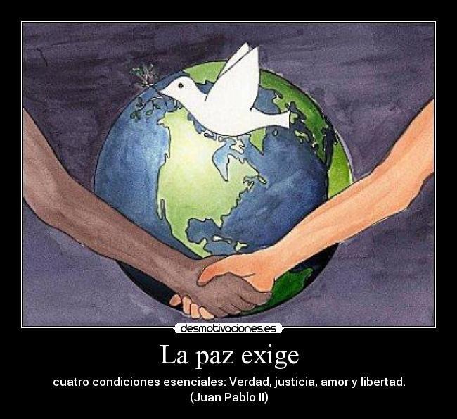 Resultado De Imagen Para La Paz Exige Cuatro Condiciones Esenciales Verdad Justicia Amor Y Libertad Amor Y Libertad Paz Expresion Emocional