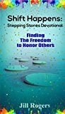 Shift Happens: Stepping Stones Devotional: Finding the Freedom to Honor Others by Jill Rogers (Author) #Kindle US #NewRelease #Parenting #Relationships #eBook #ad