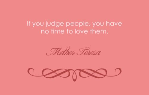 Mother Teresa My favorite quote of all timeWords Of Wisdom, Judges People, Inspiration Pictures, Favorite Quotes, Love Quotes, Mothers Teresa Quotes, Inspiration Quotes, Mothers Theresa Quotes, Beautiful Things