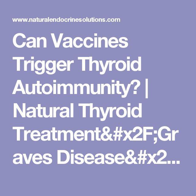 Can Vaccines Trigger Thyroid Autoimmunity? | Natural Thyroid Treatment/Graves Disease/Hashimotos Thyroiditis