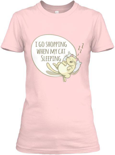 I Go Shopping When My Cat Sleeping Light Pink T-Shirt Front