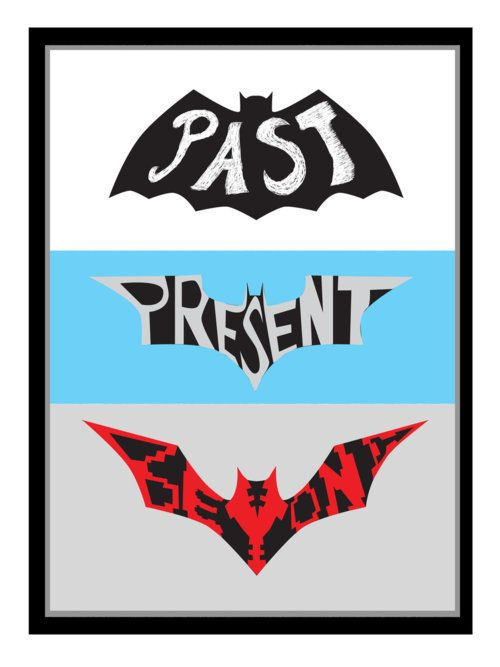 BATMAN - Past - Present - Beyond. Would make an awesome art fixture to add flair!