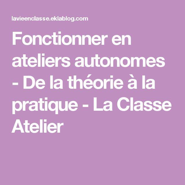 Fonctionner en ateliers autonomes - De la théorie à la pratique - La Classe Atelier