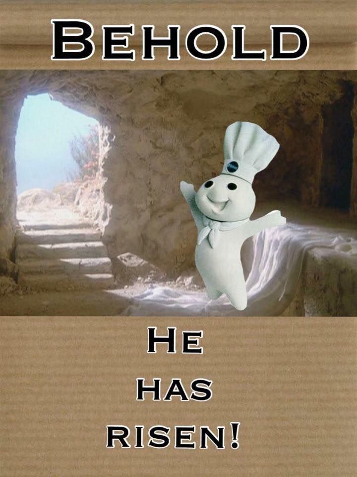 Behold He Has Risen Pillsbury Doughboy Easter Humor Atheist Humor Atheism