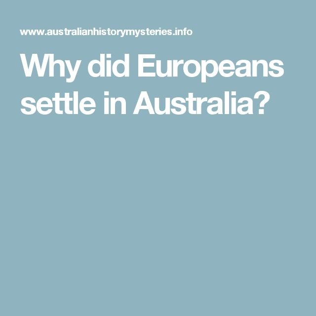 Why did Europeans settle in Australia?