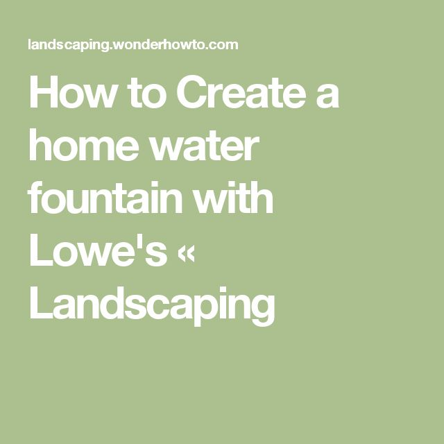 How to Create a home water fountain with Lowe's « Landscaping
