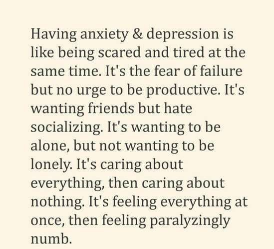 Having anxiety and depression is like being scared and tired at the same time: