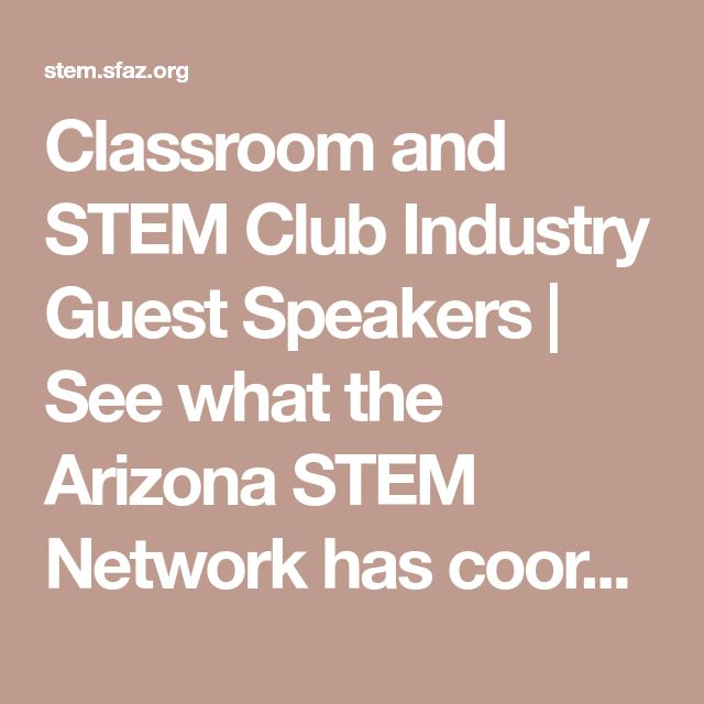 Classroom and STEM Club Industry Guest Speakers | See what the Arizona STEM Network has coordinated.