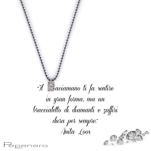 """""""Il baciamano ti fa sentire in gran forma, ma un braccialetto di diamanti e zaffiri dura per sempre."""" Anita Loos www.pepenerogioielli.com"""