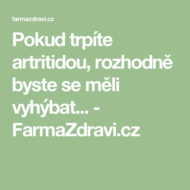 Pokud trpíte artritidou, rozhodně byste se měli vyhýbat... - FarmaZdravi.cz