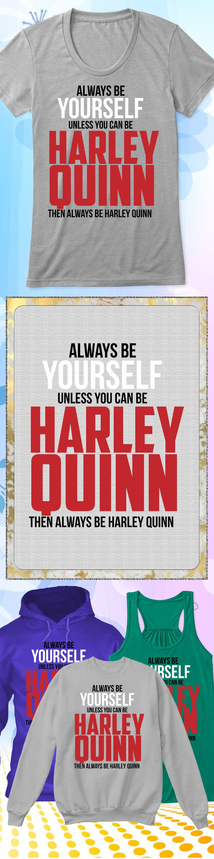 Always Be Harley-Quinn - Limited edition. Order 2 or more for friends/family & save on shipping! Makes a great gift!