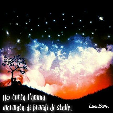 Ho tutta l'anima incrinata di brividi di stelle.  ~ Salvatore Quasimodo