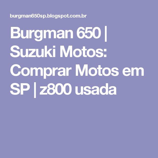 Burgman 650 | Suzuki Motos: Comprar Motos em SP | z800 usada