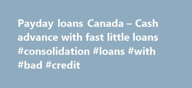 Payday loans Canada – Cash advance with fast little loans #consolidation #loans #with #bad #credit http://loan-credit.remmont.com/payday-loans-canada-cash-advance-with-fast-little-loans-consolidation-loans-with-bad-credit/  #fast payday loan # Payday loans in Canada Online cash advance guide with Unsecured loan comparison and bad credit payday loan offers in Canada. Top 10 companies for payday loans in Canada 24GetMoney.ca is the only one website for payday loans with option for comparison…