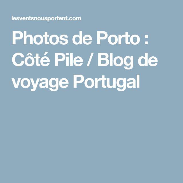 Photos de Porto : Côté Pile / Blog de voyage Portugal