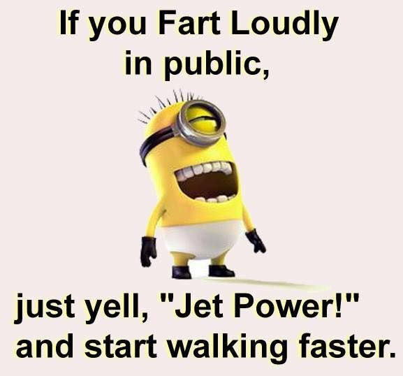 "If you fart loudly in public, just yell ""Jet Power!"" and start walking faster."