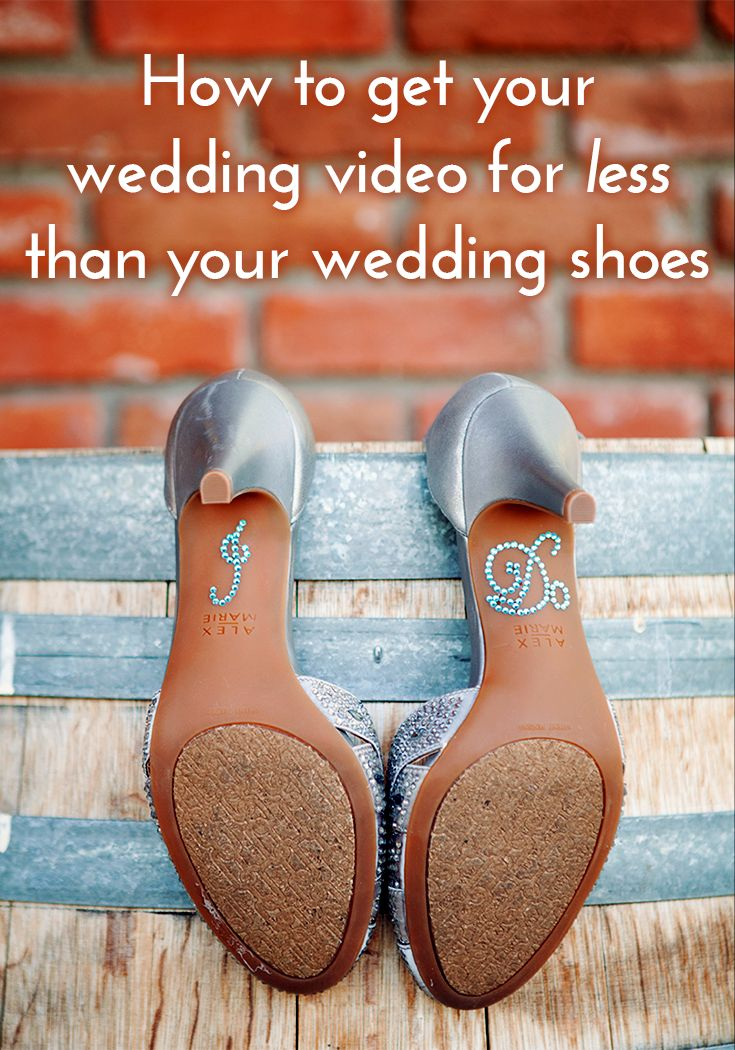 Get your wedding video for less than your wedding shoes.
