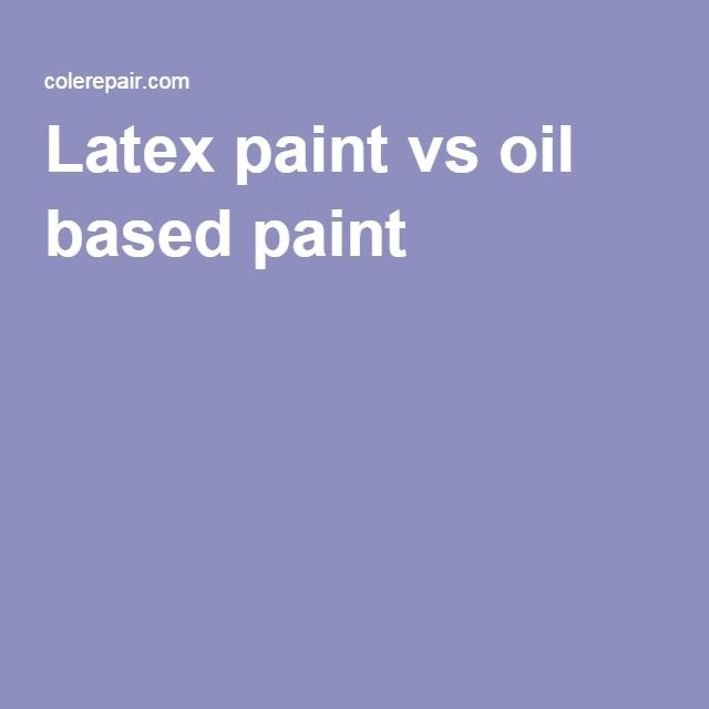 104 best images about diy home improvement on pinterest for Is latex paint oil based