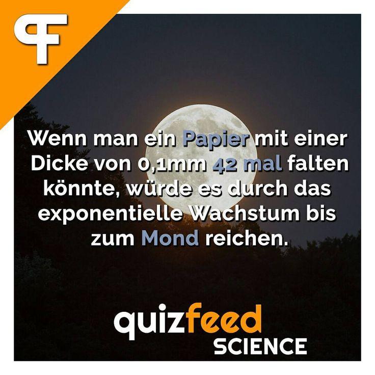 Für Mathe-Fans:  Die Formel dazu o * 2^(n)  Die Dicke von 0,1mm *2^(41) = 219,902 km. Die Dicke von 0,1mm *2^(42) = 439,805 km.  Mond / Entfernung zur Erde: 384.400 km.  Wenn man ein Papier mit einer Dicke von 0,1mm 42 mal falten könnte, würde es durch das exponentielle Wachstum bis zum Mond reichen.