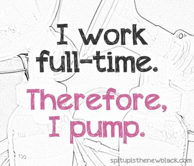 I work full-time. Therefore, I pump | Spit up is the New Black