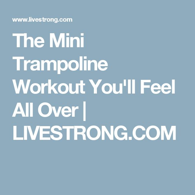 The Mini Trampoline Workout You'll Feel All Over | LIVESTRONG.COM