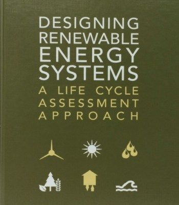 Designing Renewable Energy Systems: A Life Cycle Assessment Approach PDF