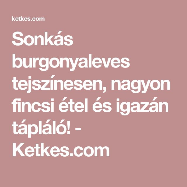 Sonkás burgonyaleves tejszínesen, nagyon fincsi étel és igazán tápláló! - Ketkes.com