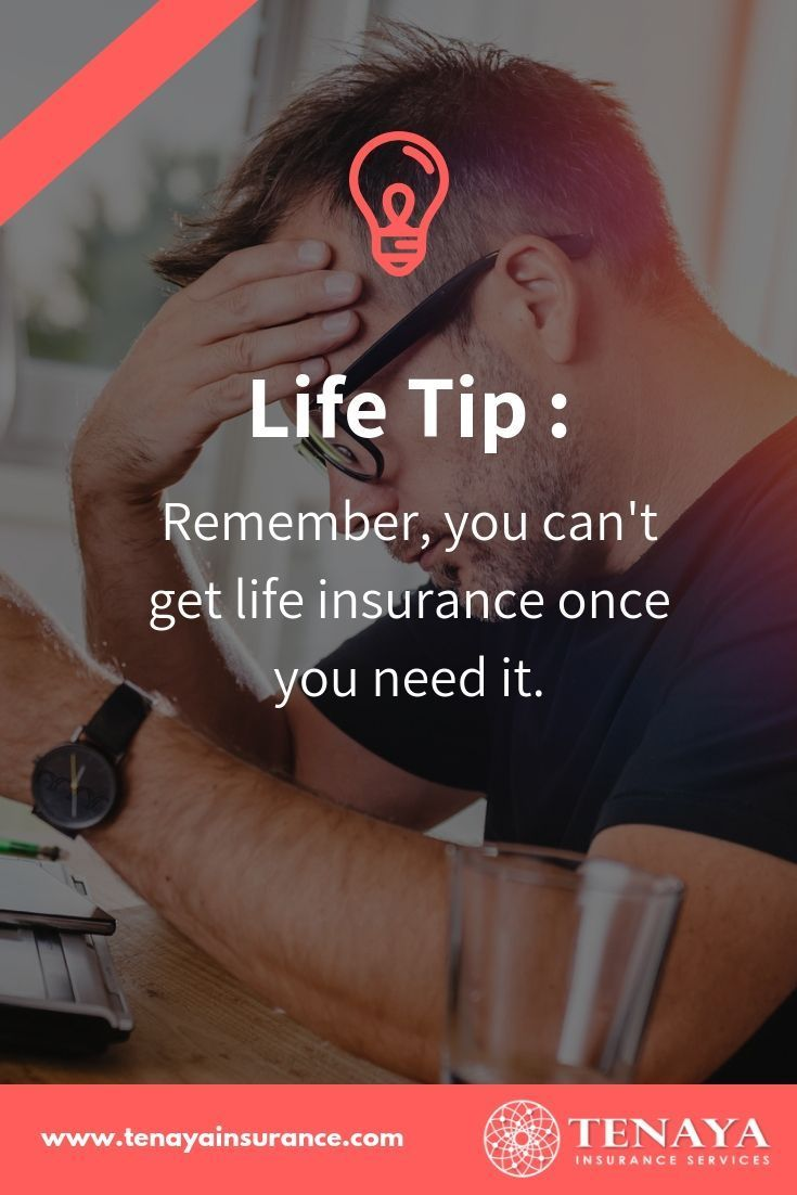 Life Tip Remember That You Can Not Take Life Insurance As Soon As