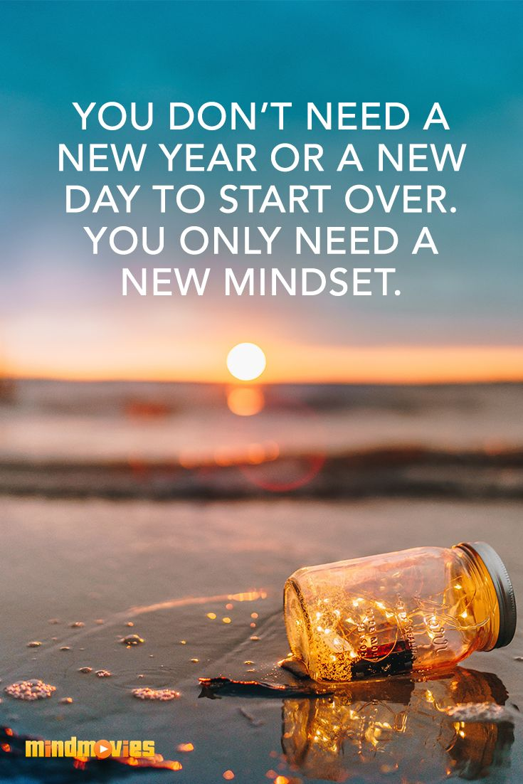 You Don T Need A New Year Or A New Day To Start Over You Only Need A New Mindset Here Are 5 Essential Steps To Elimina Quotes About New Year Year