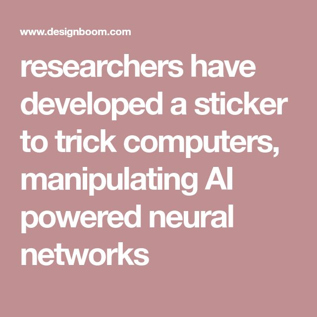 researchers have developed a sticker to trick computers, manipulating AI powered neural networks