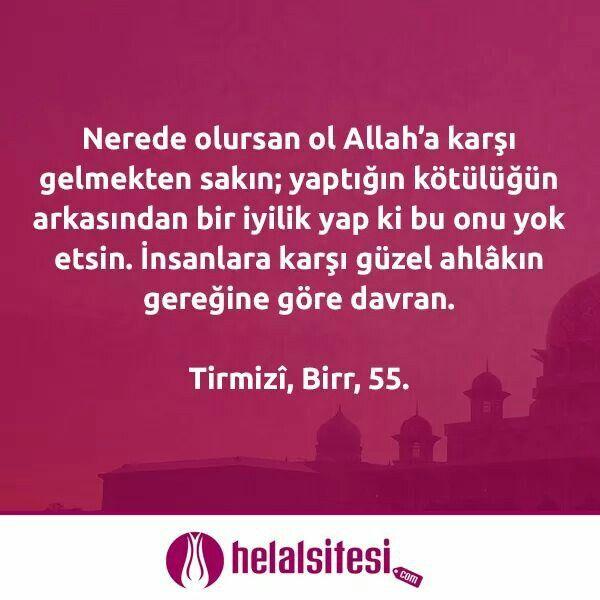 Nerede olursan ol Allah'a karşı gelmekten sakın; yaptığın kötülüğün arkasından bir iyilik yap ki bu onu yok etsin. İnsanlara karşı güzel ahlâkın gereğine göre davran.  Tirmizî, Birr, 55.  www.helalsitesi.com  #hadis #hzpeygamber #hzmuhammed #birhadis #helalsitesi #gimdes #helal #saglik #halal