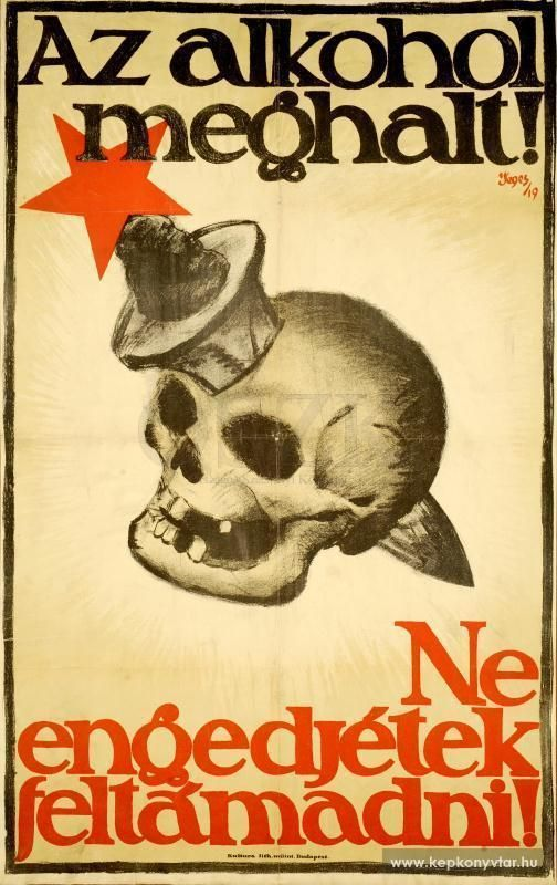 "Erno Jeges, Az akohol meghalt!, 1919 Hungarian Poster against drinking. ""I don't think it worked."" Exact translation: Alcohol is dead. Don't allow it to resurrect! Collected by: http://www.pinterest.com/bookpublicist/ #Magyar #Hungarian #plakat #poszter #alcohol #marketing #vintage"
