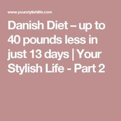 Danish Diet – up to 40 pounds less in just 13 days | Your Stylish Life - Part 2