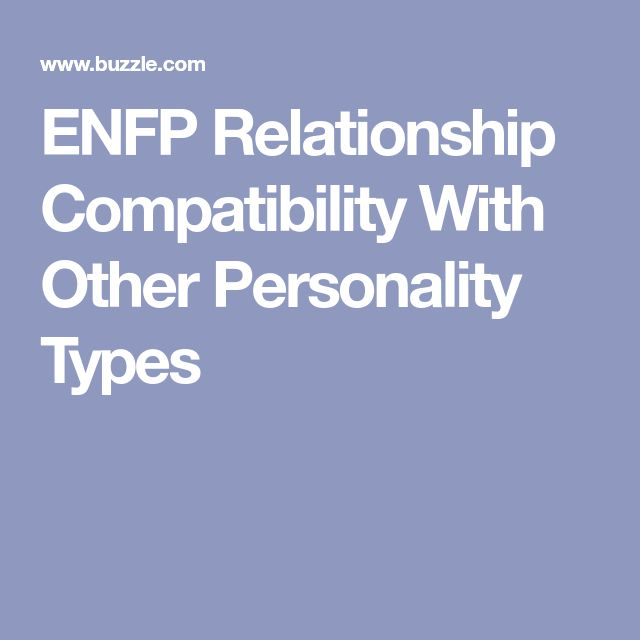 ENFP Relationship Compatibility With Other Personality Types