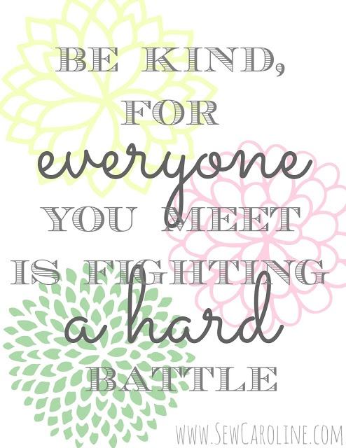 Be kind, for everyone you meet is fighting a hard battle. // Free Printable from www.SewCaroline.com