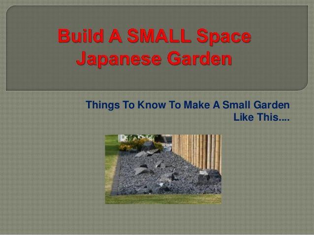 http://www.slideshare.net/Japzen/how-to-buildinga-japanesegardeninasmallspacepowerponit-slides