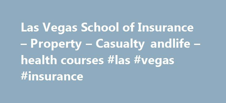 """Las Vegas School of Insurance – Property – Casualty andlife – health courses #las #vegas #insurance http://kentucky.nef2.com/las-vegas-school-of-insurance-property-casualty-andlife-health-courses-las-vegas-insurance/  # Las Vegas School Of Insurance 702-784-0008 We offer both CLASSROOM and SELF STUDY COURSES ***** SPECIAL $250.00 ****** Our classes are held for two weeks Monday-Thursday. Tuition cost $250.00 **price includes your by DealsFinderPro""""…"""
