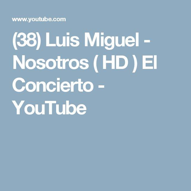 (38) Luis Miguel - Nosotros ( HD ) El Concierto - YouTube