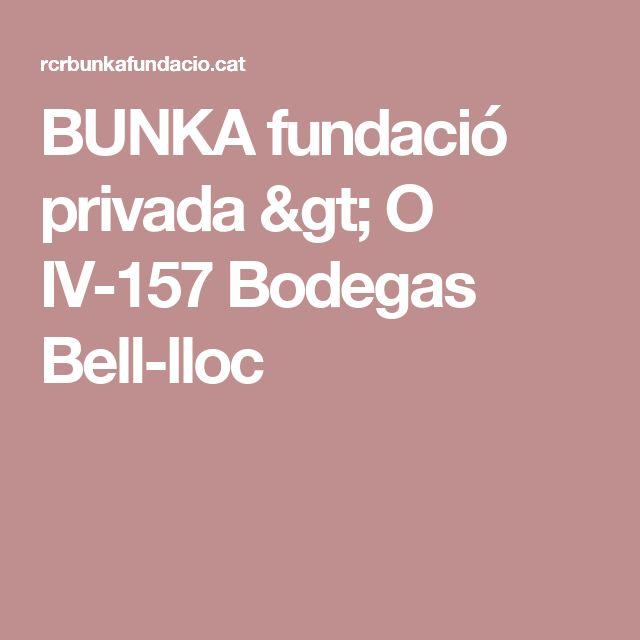 BUNKA fundació privada > O IV-157 Bodegas Bell-lloc