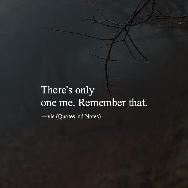 There's only one me. Remember that. via (http://ift.tt/1orMYLY)