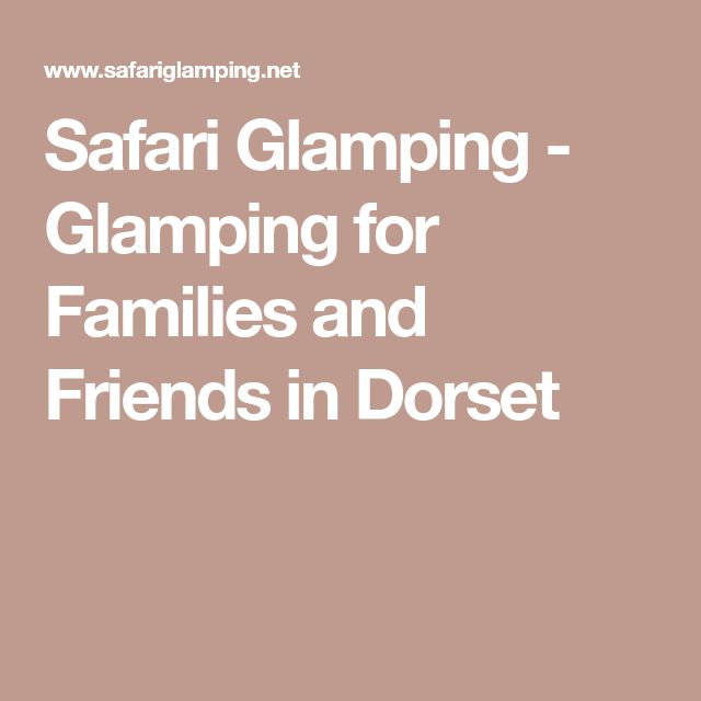 Safari Glamping - Glamping for Families and Friends in Dorset