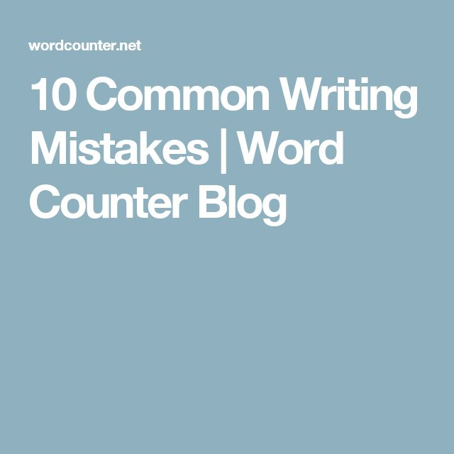 10 Common Writing Mistakes | Word Counter Blog