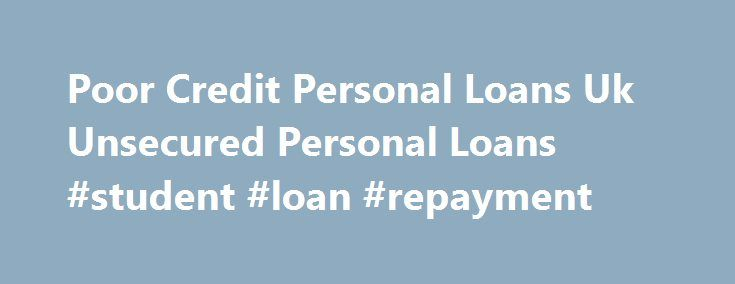 Poor Credit Personal Loans Uk Unsecured Personal Loans #student #loan #repayment http://loan.remmont.com/poor-credit-personal-loans-uk-unsecured-personal-loans-student-loan-repayment/  #bad credit unsecured loan # While in the Poor credit personal loans uk unsecured personal loans report, let s talk about with regards to the supplements, which you may keep in mind to Poor credit personal loans uk unsecured personal loans make the most from a less-than-perfect credit loan. Your fiscal…