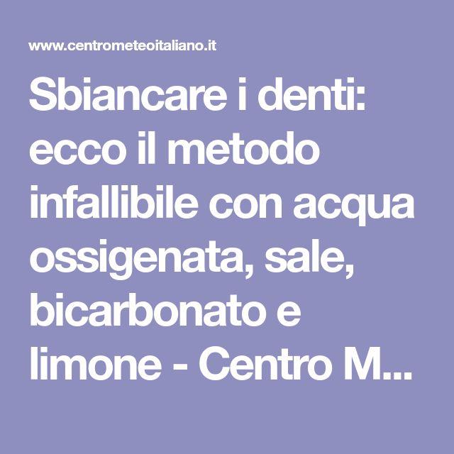 Sbiancare i denti: ecco il metodo infallibile con acqua ossigenata, sale, bicarbonato e limone - Centro Meteo Italiano