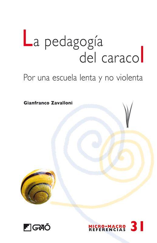 La pedagogía del caracol : por una escuela lenta y no violenta / Gianfranco Zavalloni ; traducción Francesc Massana Cabré 1ª ed Barcelona : Graó, 2011