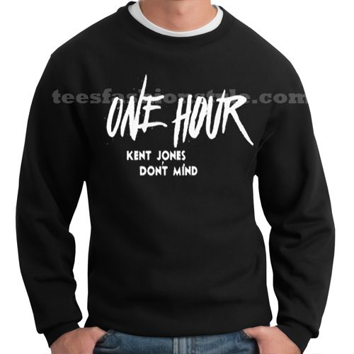 one hour kent jones dont mind sweater sweatshirt tshirt unisex adult size S-3XL //Price: $20.99  //