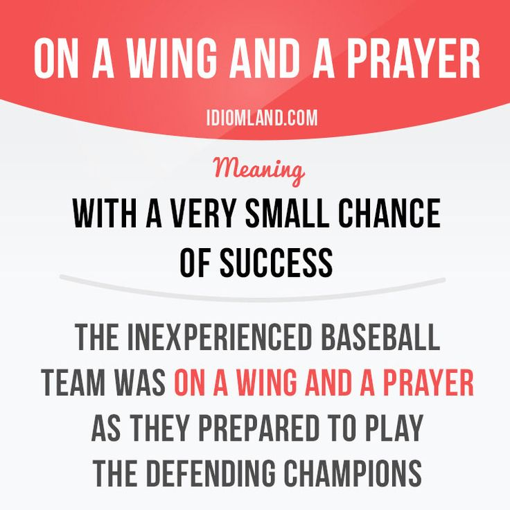 """""""On a wing and a prayer"""" means """"with a very small chance of success"""". Example: The inexperienced baseball team was on a wing and a prayer as they prepared to play the defending champions. Get our apps for learning English: learzing.com #idiom #idioms #saying #sayings #phrase #phrases #expression #expressions #english #englishlanguage #learnenglish #studyenglish #language #vocabulary #dictionary #grammar #efl #esl #tesl #tefl #toefl #ielts #toeic #englishlearning #vocab #wordoftheday…"""