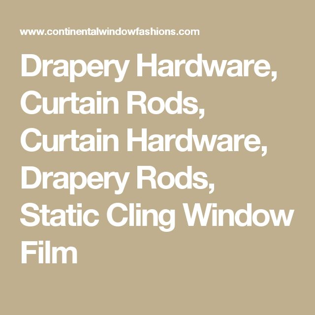 Drapery Hardware, Curtain Rods, Curtain Hardware, Drapery Rods, Static Cling Window Film